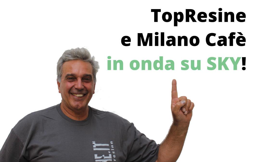 TopResine su SKY grazie a Milano Cafè